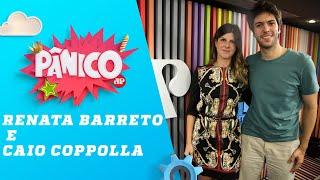 Renata Barreto e Caio Coppolla - Pânico - 16/04/19
