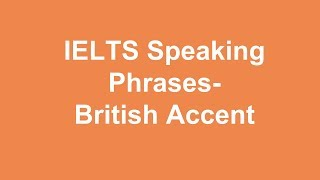 IELTS Speaking Phrases-British Accent