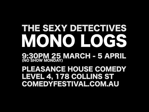 The Sexy Detectives 'Mono Logs' Melbourne Comedy Festival 2015