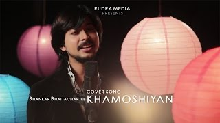 Khamoshiyan Song | Latest Bollywood Cover Song 2015 New  | Shankar Bhattacharjee