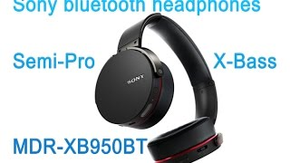 New Sony bluetooth headphones X-bass Semi-Pro, MDR xb950bt, testing with Studio Mic, full review
