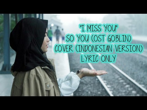 I Miss You - So You (OST Goblin) Cover (Indonesian Version)