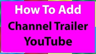 How to Add a Channel Trailer to Your YouTube Account