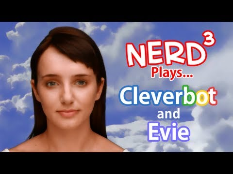 Nerd ³ Plays... With Cleverbot and Evie
