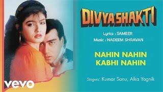 Nahin Nahin Kabhi Nahin - Full Song Audio | Divyashakti | Kumar Sanu | Alka Yagnik