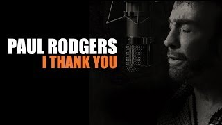 Watch Paul Rodgers I Thank You video