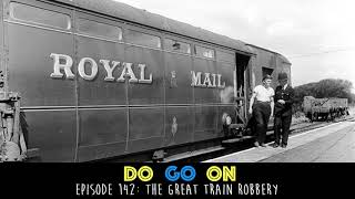 The Great Train Robbery - Do Go On Comedy Podcast (ep 142)