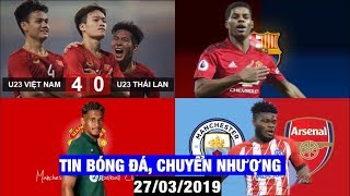 Tin Bóng Đá, Chuyển Nhượng 27/3/2019 | Việt nam huỷ diệt Thái lan, Rashford đến Barca thay Suarez