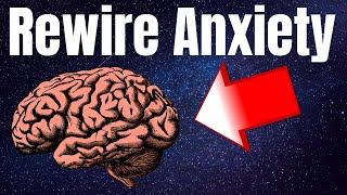 How to Rewire Your Anxious Brain (Must Watch)