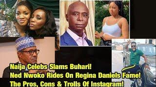 Naija Celebs Slams Buhari! Ned Nwoko Rides On Regina Daniels Fame! Trolls On Instagram