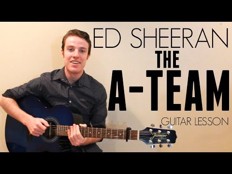 Ed Sheeran - The A-Team | Guitar Lesson & Lyrics