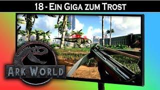 ARK World 🦖 #18 Ein Giga zum Trost | Jurassic World ARK Projekt - ARK Deutsch German