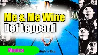 Def Leppard - Me and My Wine