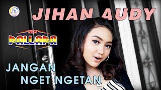 Jihan Audy - Jangan Nget Ngetan - New Pallapa [Official]