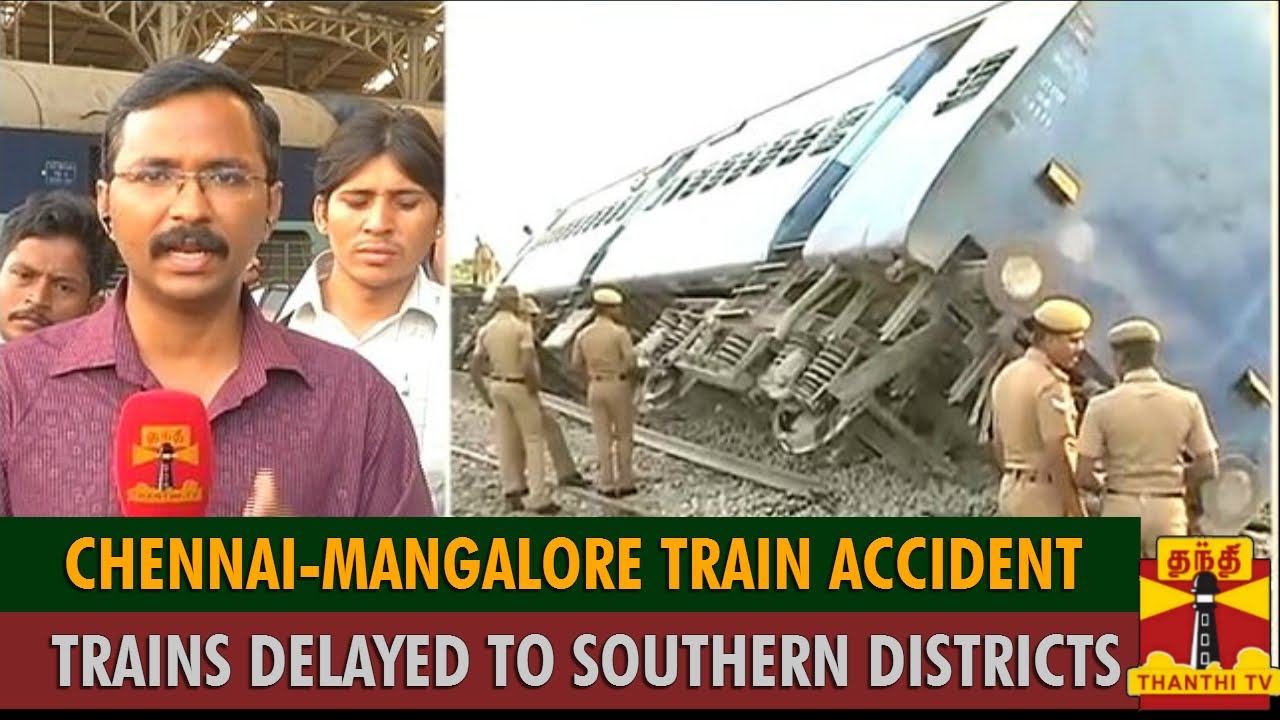 Chennai-Mangalore Train Accident : Change in Rail Services & Trains Delayed To Southern Districts