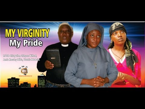 My Virginity My Pride    - 2014 Latest Nigerian Nollywood Movie