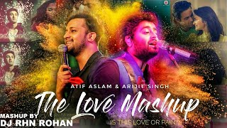 Feel The Love Mashup Dj Rhn Rohan 2018 Atif Aslam Arjit Singh