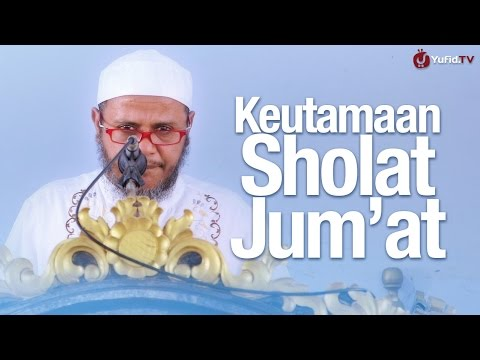 Khutbah Jum'at: Keutamaan Shalat Jum'at - Ustadz Mubarak Bamualim, Lc. M.H.i