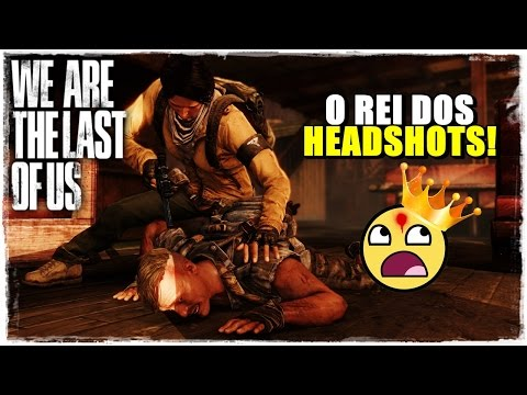 The Last Of Us Multiplayer - O Rei Dos Headshots #hue