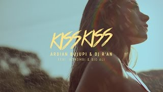 KISS KISS - Ardian Bujupi & DJ R'AN feat. Mohombi & Big Ali (Official Video)