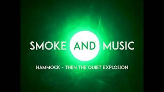 """Smoke and Music - Hammock """"Then the quiet explosion"""""""
