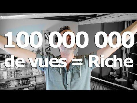 100 000 000 de vues = Je suis Riche