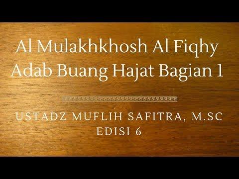 Ustadz Muflih Safitra - Al Mulakhkhosh Al Fiqhy 06 (Adab Buang Hajat Bagian 1)