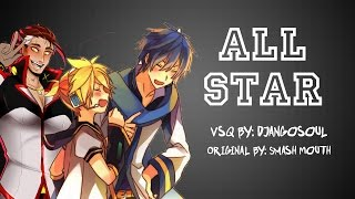 【Len V4x, Kaito V3, Big AL】All Star【VOCALOIDカバー曲】