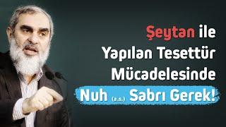 Şeytan ile yapılan tesettür mücadelesinde Nuh (a.s) sabrı gerek - Nureddin Yıldız
