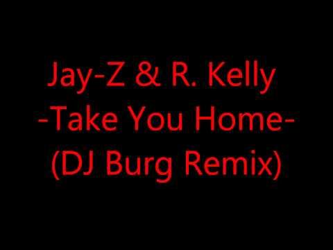 Jay-Z & R. Kelly - Take You Home (DJ Burg Remix)