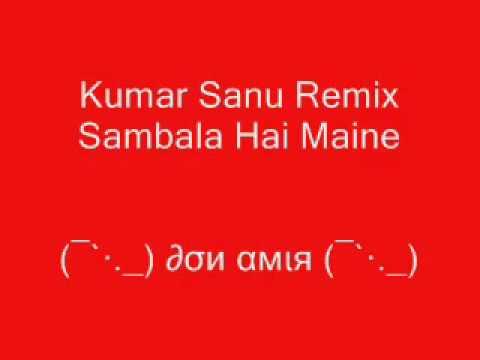 Kumar Sanu  Remix Samabala Hai Maine Buhat_(Resung)