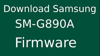 How To Download Samsung Galaxy S6 Active SM-G890A Stock Firmware (Flash File) For Update Device