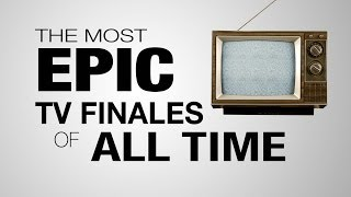 7 Most Epic TV Series Finales of All Time