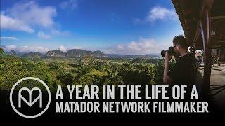 A Year In The Life Of A Matador Network Filmmaker