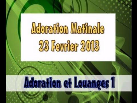 Adoration Matinale 23 Fevrier 13 ADORATION & LOUANGES1