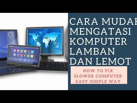 Cara Mengatasi Komputer Dan Laptop Yang Lemot Dan Lamban