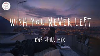 Wish you never left 🌱 Best pop r&b chill mix ever