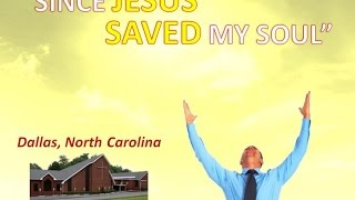 """SINCE JESUS SAVED MY SOUL"" ~ Dallas NC Church of God ~ 9-10-2014"