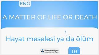 A matter of life or death Nedir? A matter of life or death İngilizce Türkçe Anlamı Ne Demek?