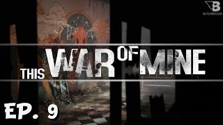 Rest In Peace! - Ep. 9 - This War of Mine - Let's Play