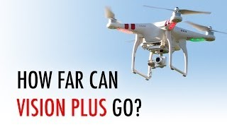 How far can Phantom 2 Vision Plus go? - HeliPal.com