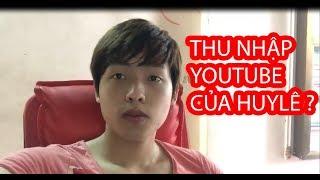 HuyLê-1 Tháng Kiếm Được Bao Nhiêu Tiền Từ Youtube ? Khó Khăn Khi Làm Youtube
