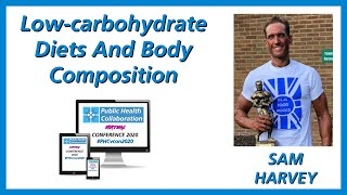 Low-carbohydrate Diets And Body Composition by Sam Harvey | #PHCvcon2020