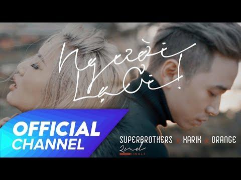Người Lạ Ơi ! Official MV | Superbrothers x Karik x Orange | người lạ ơi