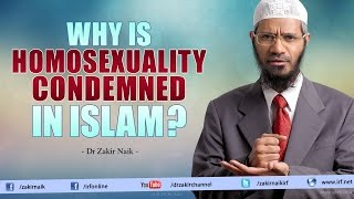 Why is Homosexuality condemned in Islam? - Dr Zakir Naik