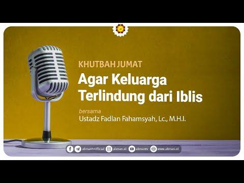 Khotbah Jumat: Agar Keluarga Terlindung Dari Iblis -  Ustadz Fadlan Fahamsyah, Lc, MHI