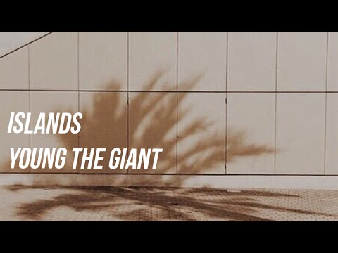 YOUNG THE GIANT - ISLANDS LYRICS