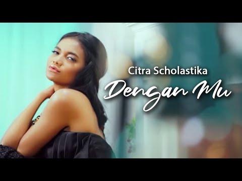 Citra Scholastika  -  Dengan Mu [Official Music VIdeo]