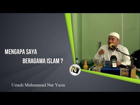 Ustadz Muhammad Nur Yasin - Mengapa Saya Beragama Islam ?