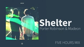 Non Stop Porter Robinson Madeon Shelter Five Hours Mix
